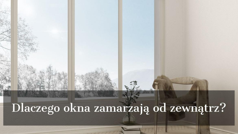Dlaczego okna zamarzają od zewnątrz?