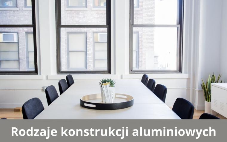 Rodzaje konstrukcji aluminiowych w oknach – na co warto zwrócić uwagę?