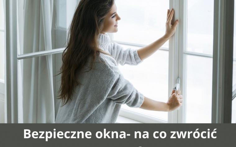 Bezpieczne okna- na co zwrócić uwagę?