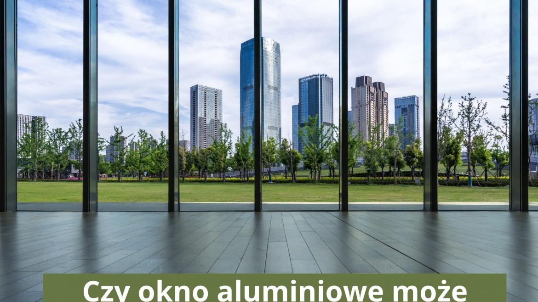 Czy okno aluminiowe może mieć różne kształty?