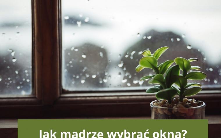 Jak mądrze wybrać okna?