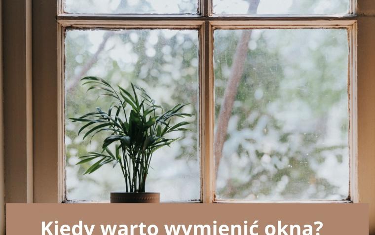 Kiedy warto wymienić okna?